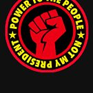 Power to the People - Not my President by Thelittlelord