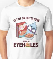 Get Up On Outta Here With My Eyeholes! T-Shirt