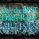 Only the Best Dads Raise Artists (Higher Quality) by 86248Diamond