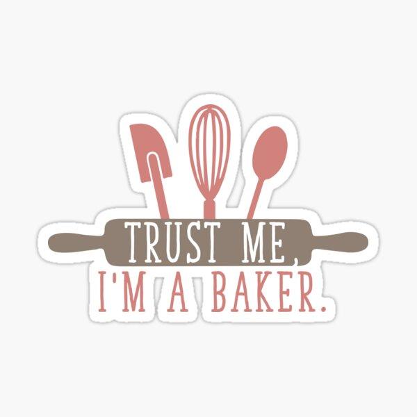 Trust Me I'm a Baker Sticker