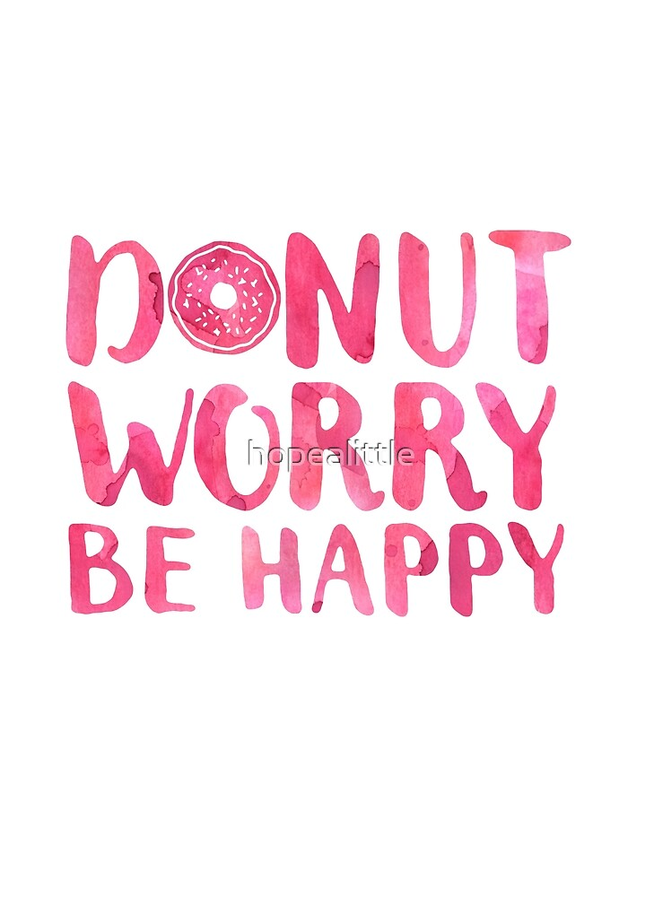 Donut Worry Be Happy by hopealittle
