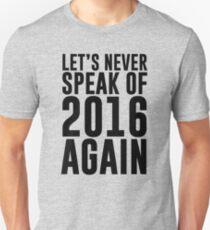 Let's Never Speak Of 2016 Again Unisex T-Shirt