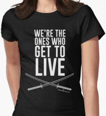We're The Ones Who Get To Live Women's Fitted T-Shirt