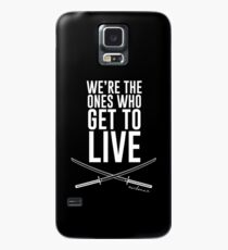 We're The Ones Who Get To Live Case/Skin for Samsung Galaxy