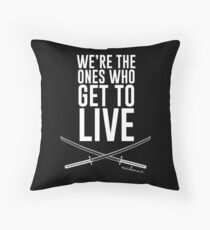 We're The Ones Who Get To Live Throw Pillow