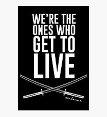 We're The Ones Who Get To Live Photographic Print