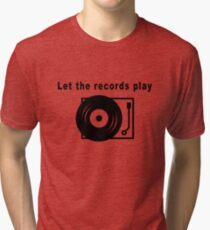 Let the Records Play! Tri-blend T-Shirt
