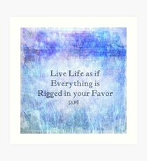 Live Life As If Everything Is Rigged In Your Favor  Art Print