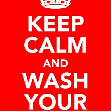 KEEP CALM AND WASH YOUR HANDS - WHITE by shifty303