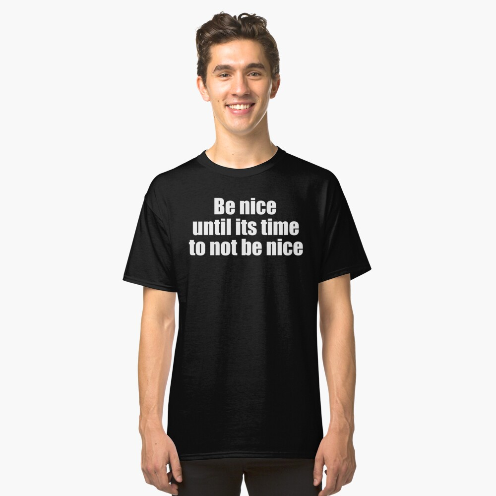 Road House Quote Be Nice Until Its Time To Not Be Nice Classic T