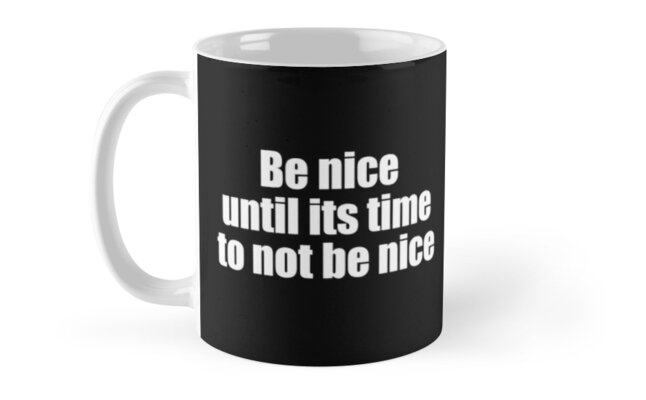 Road House Quote Be Nice Until Its Time To Not Be Nice Mugs By