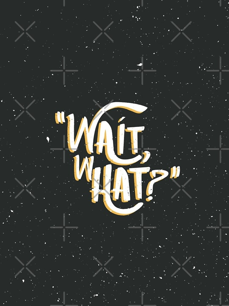 Wait, What? by Millusti