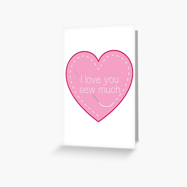 I love you SEW much! Greeting Card