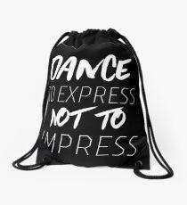 Dance to Express Not to Impress Drawstring Bag