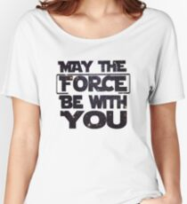 May the Force be with you - Galaxy Women's Relaxed Fit T-Shirt