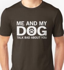 Me and my dog talk bad about you T-shirt Unisex T-Shirt