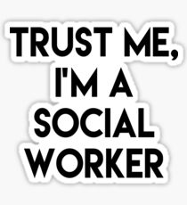 Trust me I'm a social worker Sticker
