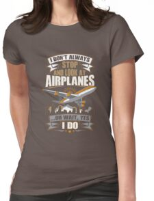 I Don't Always Stop And Look At Airplanes Funny Gift Womens Fitted T-Shirt