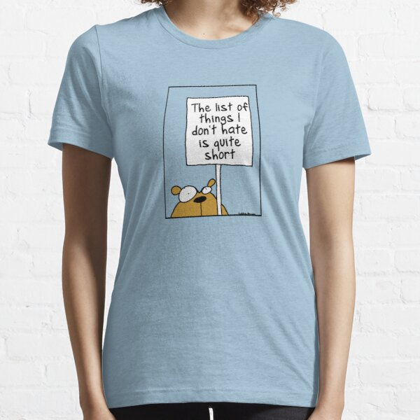 The list of things I don't hate is quite short Essential T-Shirt