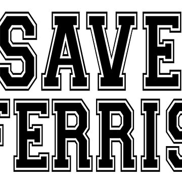 SAVE FERRIS by LeMaxBleu