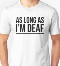 AS LONG AS I'M DEAF FUNNY GOSSIP GIRL Unisex T-Shirt