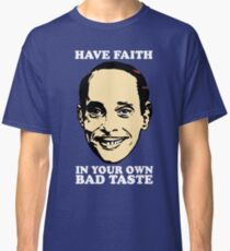 JOHN WATERS Have Faith In Your Own Bad Taste Classic T-Shirt