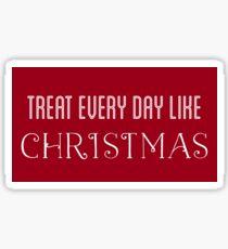 treat every day like christmas Sticker