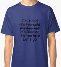 No Excuses Let's Go Classic T-Shirt