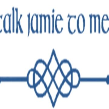 Talk Jamie to Me Outlander by MyriahAbela555