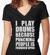 I Play Drums Because Punching People is Frowned Upon Women's Fitted V-Neck T-Shirt
