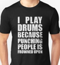 I Play Drums Because Punching People is Frowned Upon Unisex T-Shirt