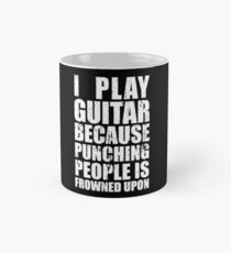 I Play Guitar Because Punching People is Frowned Upon Mug