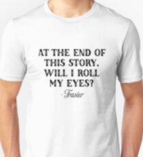 Frasier - At the end of this story Unisex T-Shirt