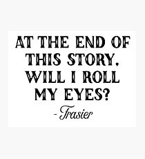 Frasier - At the end of this story Photographic Print