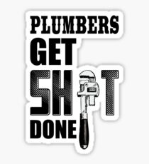 Plumbers Get S---- Done Sticker