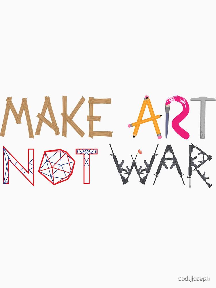 Make Art Not War by codyjoseph