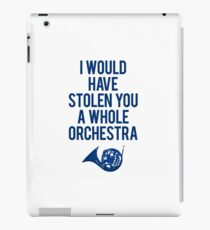 I Would Have Stolen You A Whole Orchestra iPad Case/Skin