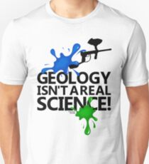 Geology isn't a real science! Unisex T-Shirt