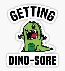 Getting Dino-Sore Sticker