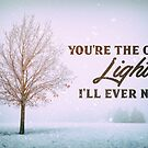 You're The Only Light I'll Ever Need by Daniel Lucas