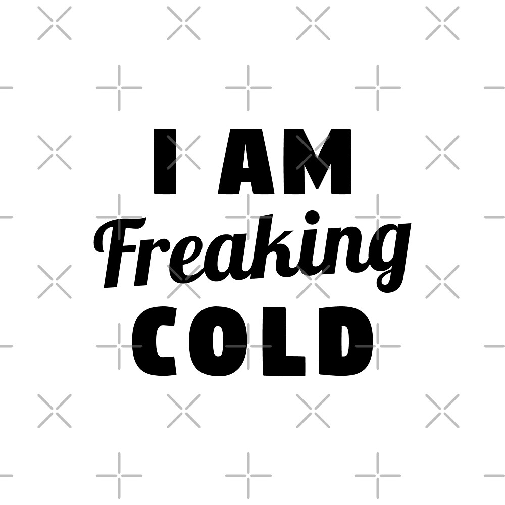 I Am Freaking Cold by DJBALOGH