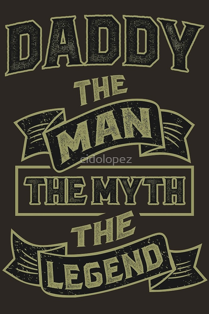 Daddy The Myth T-shirt Gift! by cidolopez