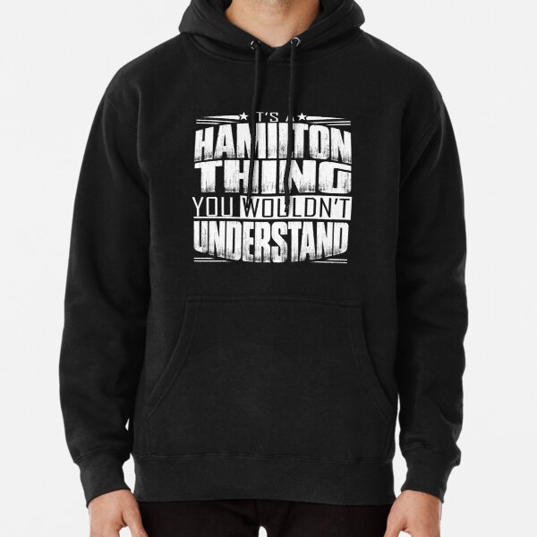 You wouldn't Understand, It's a Hamilton Thing Pullover Hoodie