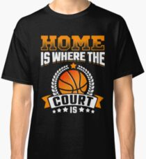 Home Is Where The Court Is Classic T-Shirt