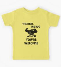 The Hair, The Bod You're Welcome by Last Petal Tees Kids Tee