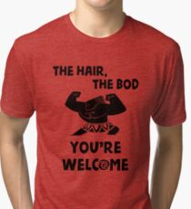 The Hair, The Bod You're Welcome by Last Petal Tees Tri-blend T-Shirt