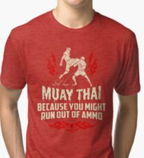 Muay Thai: Because You Might Run Out Of Ammo Tri-blend T-Shirt