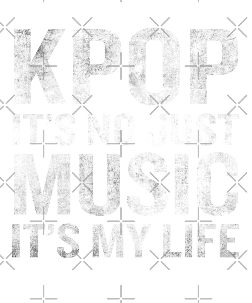 K-Pop It's Not Just Music It's My Life Funny Quote by JapaneseInkArt