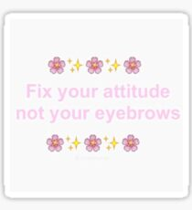Fix Your Attitude, Not Your Eyebrows Sticker