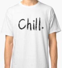 Chill | Trendy/Hipster/Tumblr Meme Classic T-Shirt
